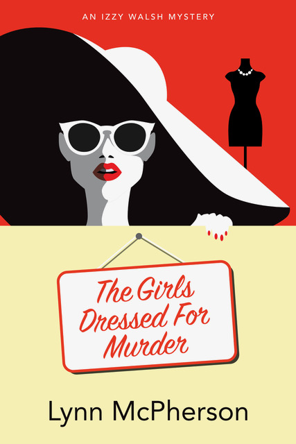 The Girls Dressed For Murder: An Izzy Walsh Mystery